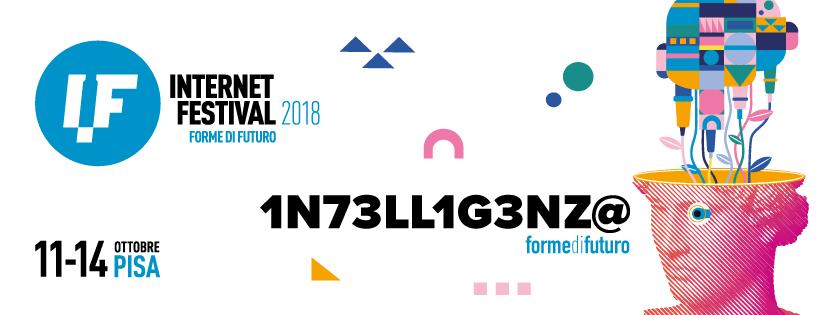 Internet Festival 2018: dall'11 al 14/10 a Pisa decine di ospiti internazionali